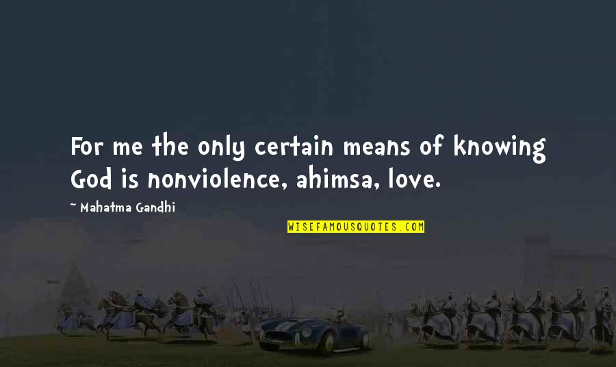 God Love Quotes By Mahatma Gandhi: For me the only certain means of knowing