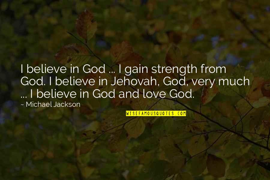 God Love Quotes By Michael Jackson: I believe in God ... I gain strength