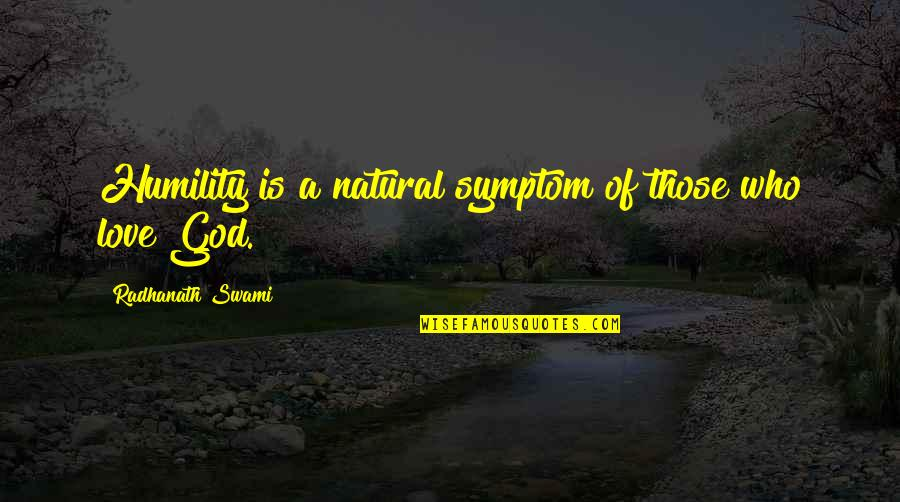 God Love Quotes By Radhanath Swami: Humility is a natural symptom of those who