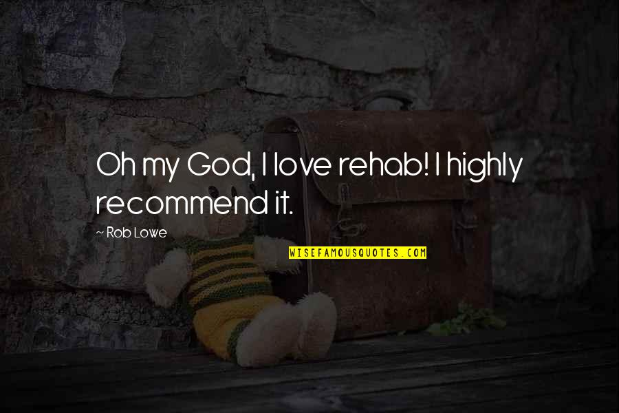 God Love Quotes By Rob Lowe: Oh my God, I love rehab! I highly