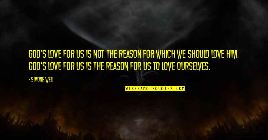 God Love Quotes By Simone Weil: God's love for us is not the reason