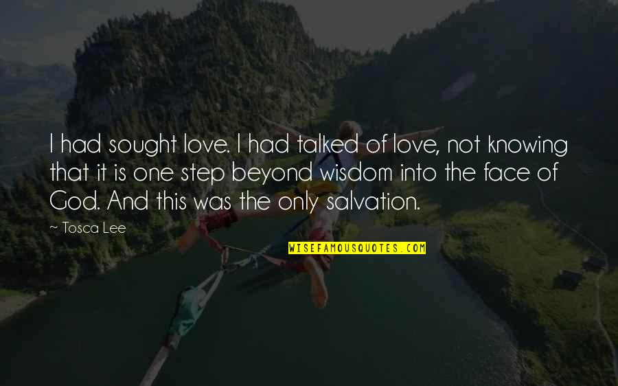 God Love Quotes By Tosca Lee: I had sought love. I had talked of
