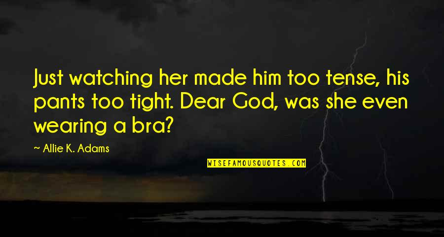 God Made Her Quotes By Allie K. Adams: Just watching her made him too tense, his