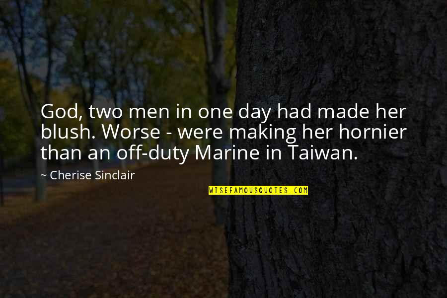 God Made Her Quotes By Cherise Sinclair: God, two men in one day had made