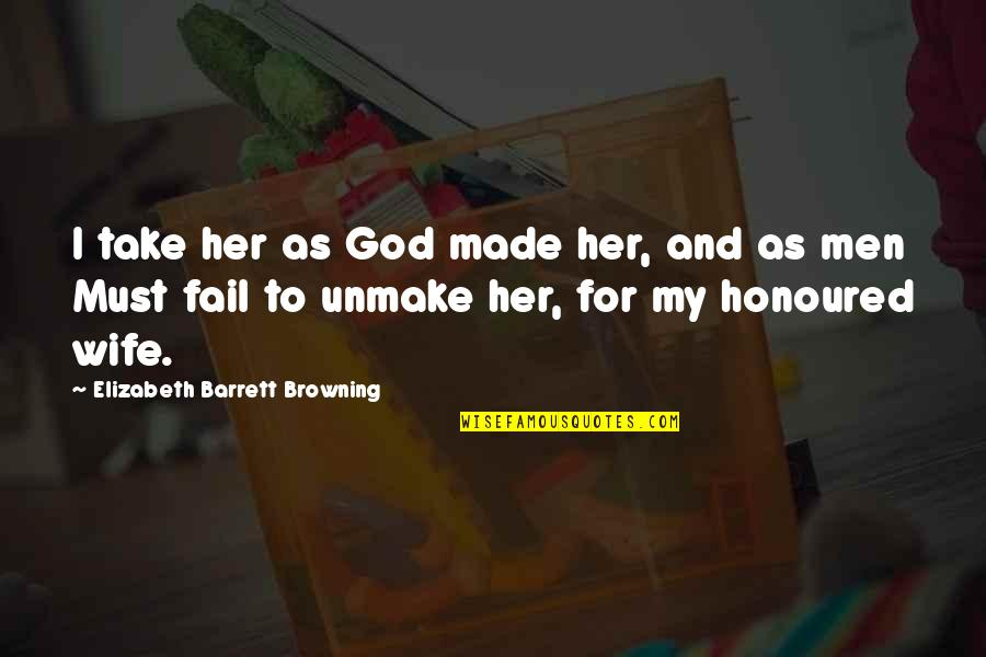 God Made Her Quotes By Elizabeth Barrett Browning: I take her as God made her, and