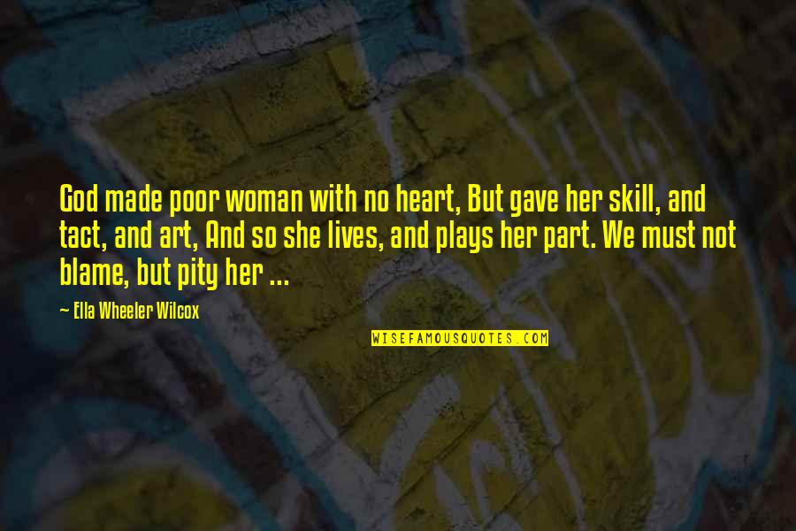 God Made Her Quotes By Ella Wheeler Wilcox: God made poor woman with no heart, But