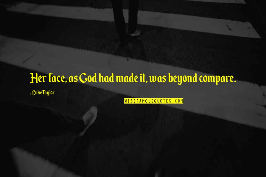 God Made Her Quotes By Luke Taylor: Her face, as God had made it, was