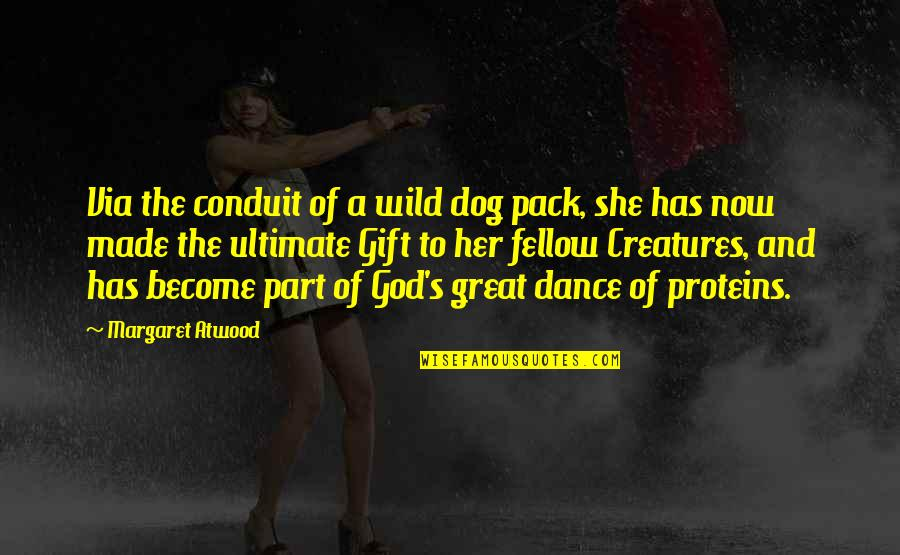 God Made Her Quotes By Margaret Atwood: Via the conduit of a wild dog pack,