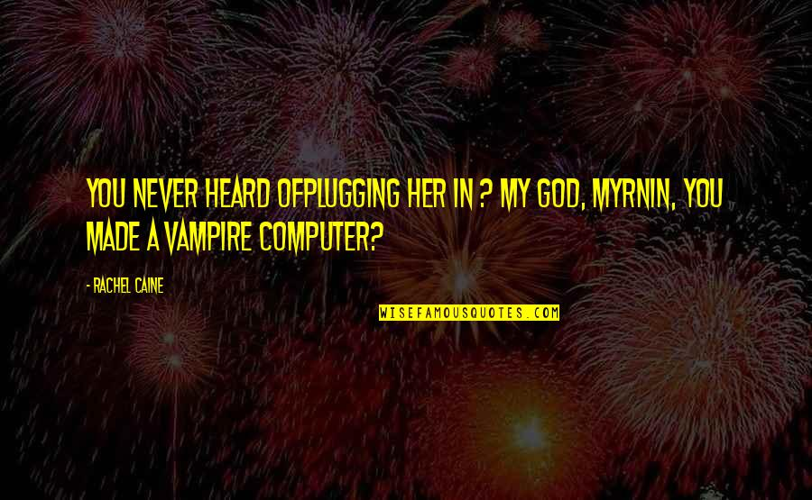 God Made Her Quotes By Rachel Caine: You never heard ofplugging her in ? My