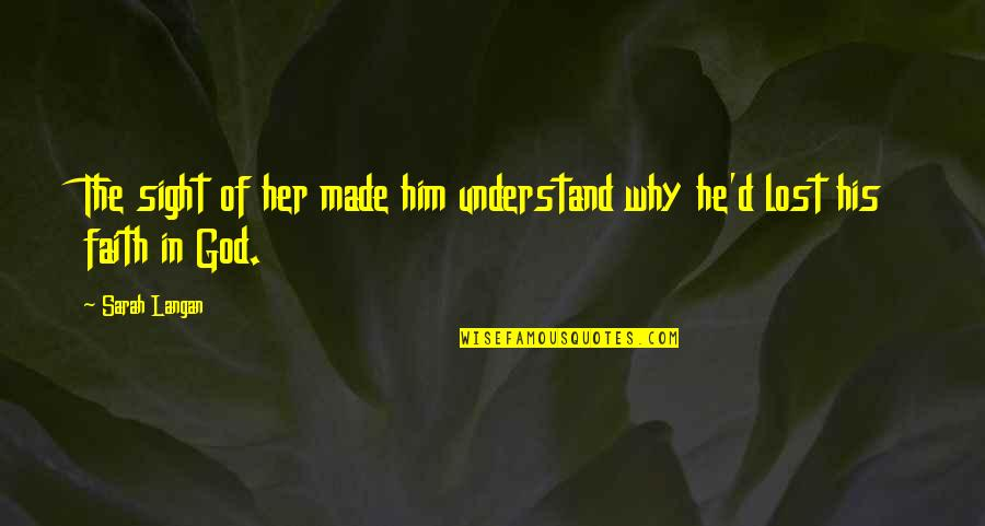 God Made Her Quotes By Sarah Langan: The sight of her made him understand why