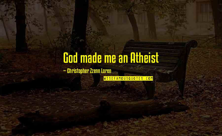 God Made Me Quotes By Christopher Zzenn Loren: God made me an Atheist