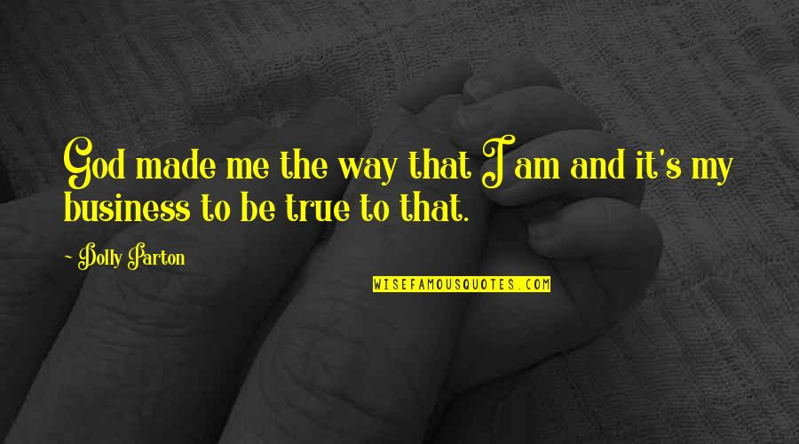 God Made Me Quotes By Dolly Parton: God made me the way that I am