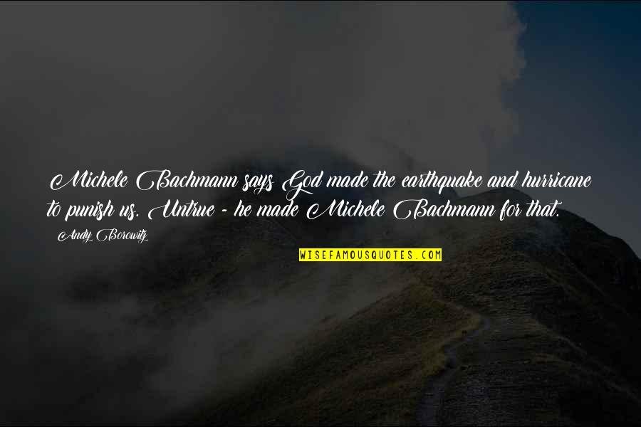 God Made Us Quotes By Andy Borowitz: Michele Bachmann says God made the earthquake and