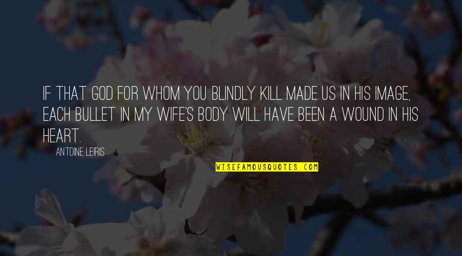 God Made Us Quotes By Antoine Leiris: If that God for whom you blindly kill