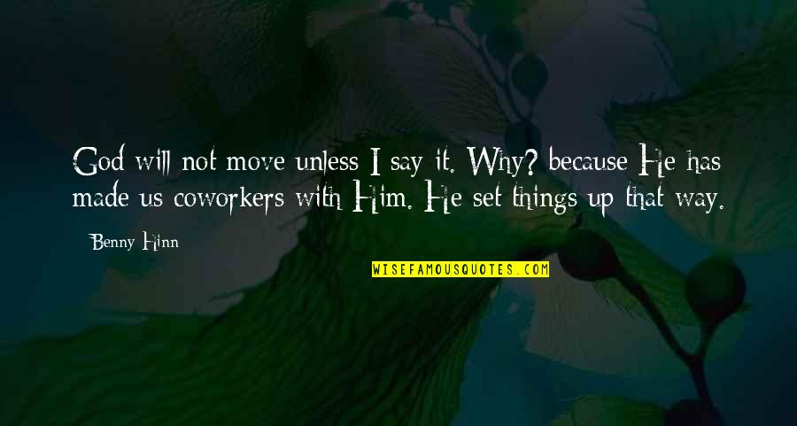 God Made Us Quotes By Benny Hinn: God will not move unless I say it.