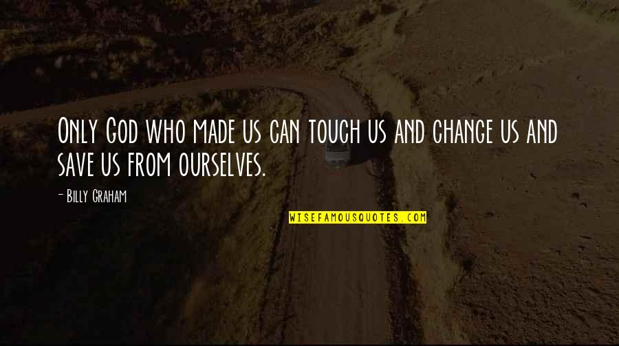 God Made Us Quotes By Billy Graham: Only God who made us can touch us