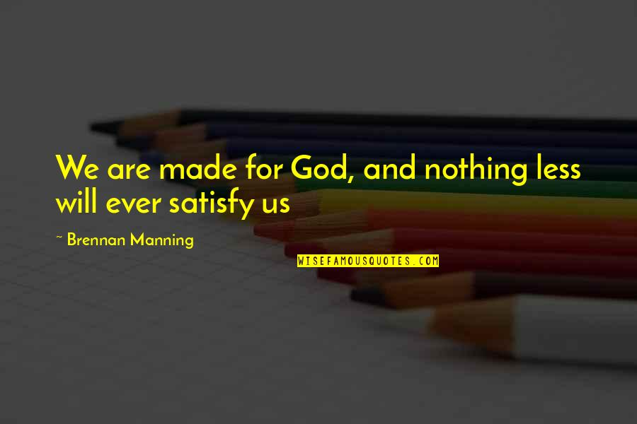 God Made Us Quotes By Brennan Manning: We are made for God, and nothing less