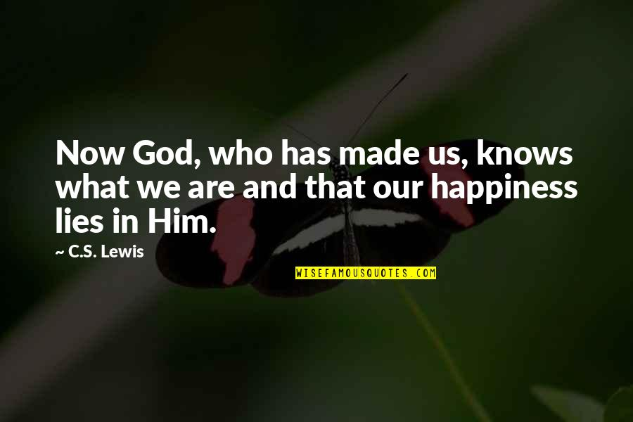 God Made Us Quotes By C.S. Lewis: Now God, who has made us, knows what
