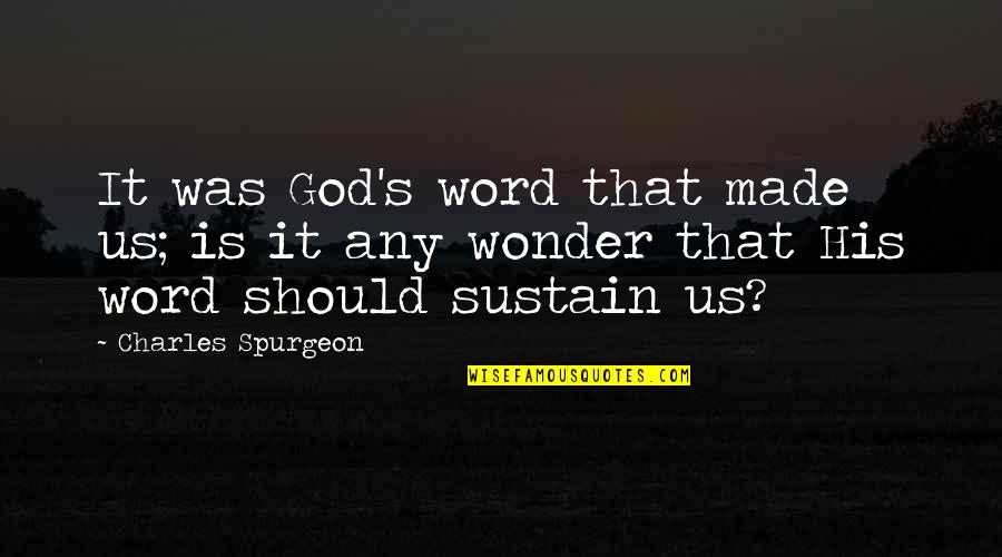 God Made Us Quotes By Charles Spurgeon: It was God's word that made us; is