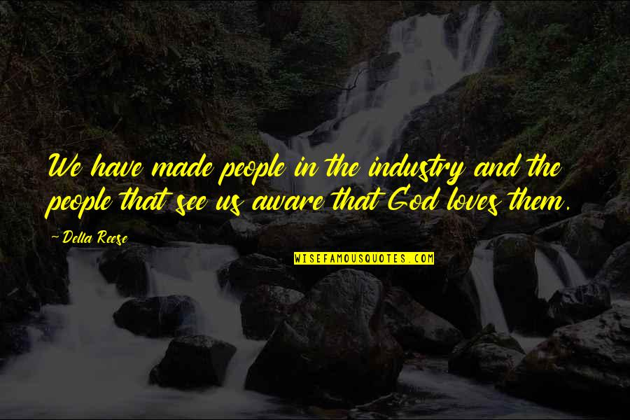 God Made Us Quotes By Della Reese: We have made people in the industry and