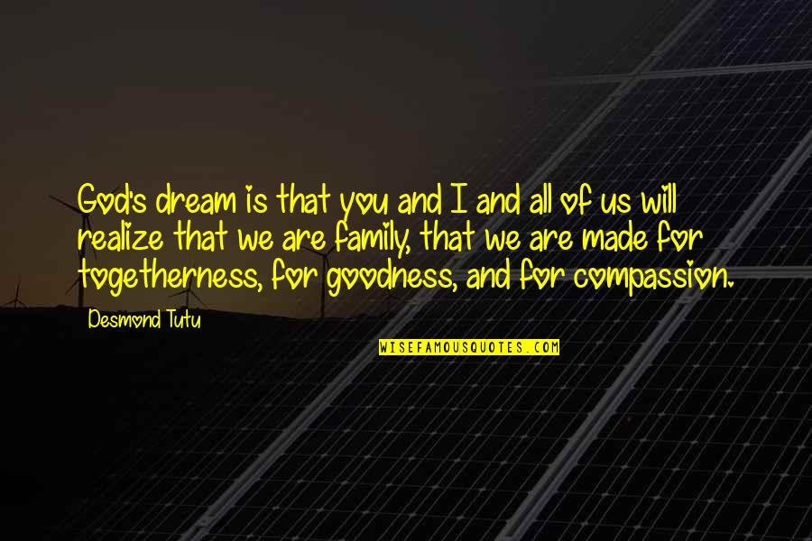 God Made Us Quotes By Desmond Tutu: God's dream is that you and I and