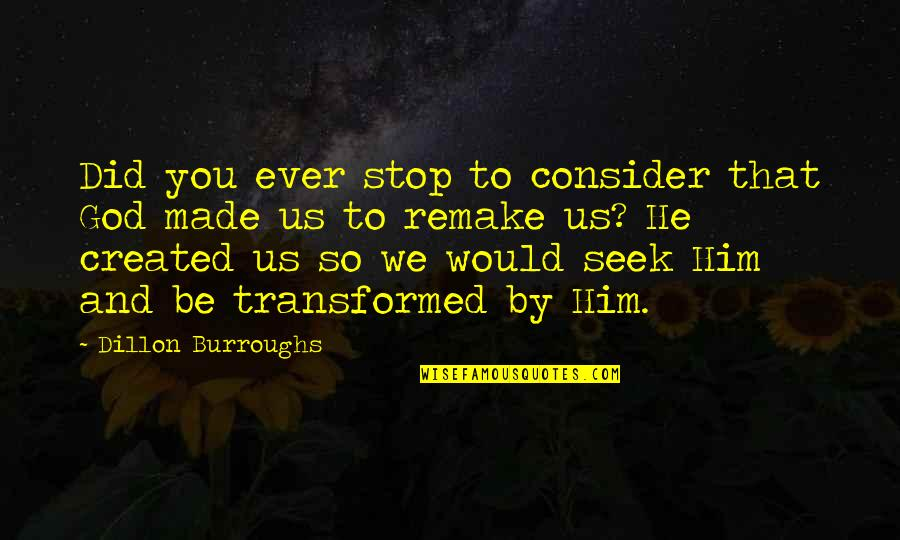 God Made Us Quotes By Dillon Burroughs: Did you ever stop to consider that God