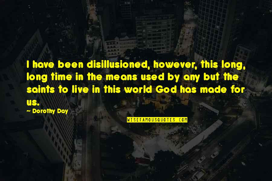 God Made Us Quotes By Dorothy Day: I have been disillusioned, however, this long, long