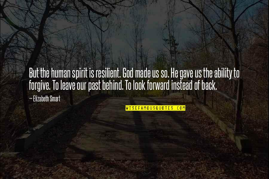 God Made Us Quotes By Elizabeth Smart: But the human spirit is resilient. God made