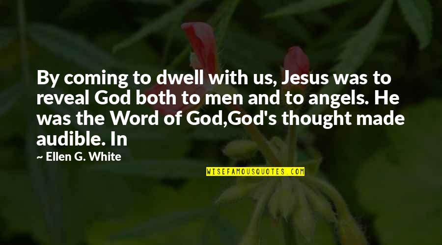 God Made Us Quotes By Ellen G. White: By coming to dwell with us, Jesus was