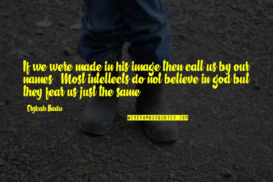 God Made Us Quotes By Erykah Badu: If we were made in his image then