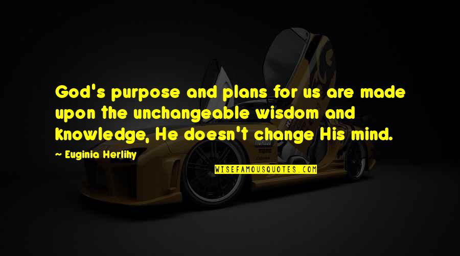 God Made Us Quotes By Euginia Herlihy: God's purpose and plans for us are made