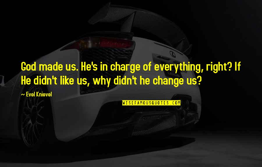 God Made Us Quotes By Evel Knievel: God made us. He's in charge of everything,