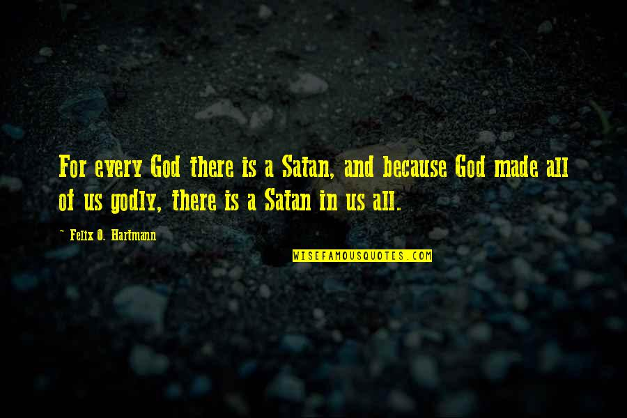 God Made Us Quotes By Felix O. Hartmann: For every God there is a Satan, and