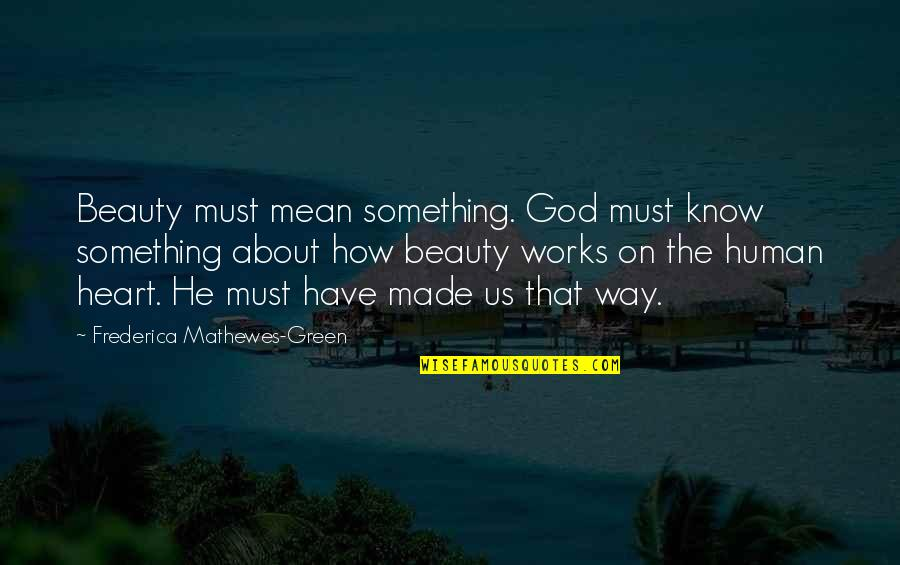 God Made Us Quotes By Frederica Mathewes-Green: Beauty must mean something. God must know something