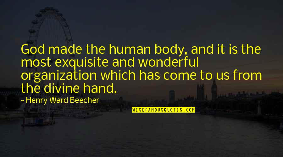 God Made Us Quotes By Henry Ward Beecher: God made the human body, and it is