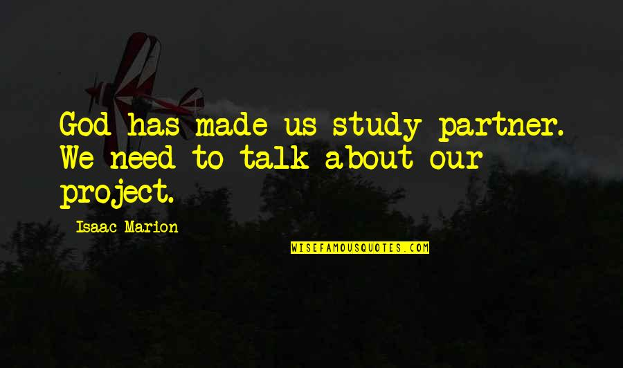 God Made Us Quotes By Isaac Marion: God has made us study partner. We need