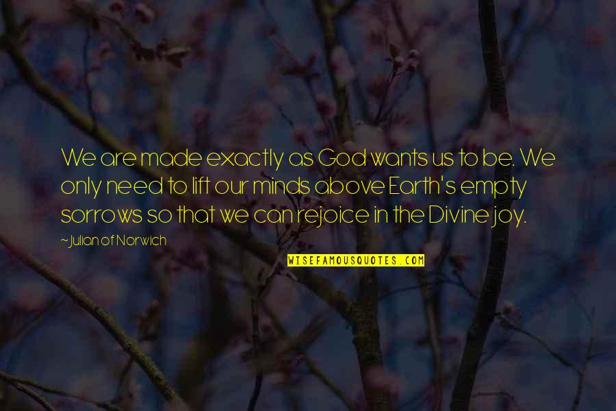 God Made Us Quotes By Julian Of Norwich: We are made exactly as God wants us