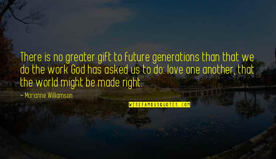 God Made Us Quotes By Marianne Williamson: There is no greater gift to future generations