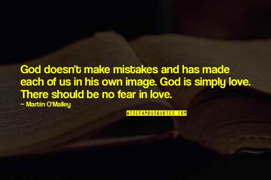 God Made Us Quotes By Martin O'Malley: God doesn't make mistakes and has made each