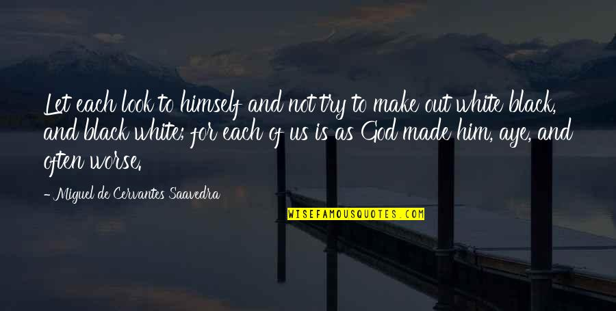God Made Us Quotes By Miguel De Cervantes Saavedra: Let each look to himself and not try