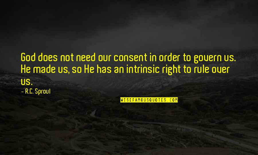God Made Us Quotes By R.C. Sproul: God does not need our consent in order