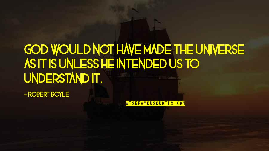 God Made Us Quotes By Robert Boyle: God would not have made the universe as