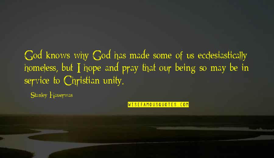 God Made Us Quotes By Stanley Hauerwas: God knows why God has made some of