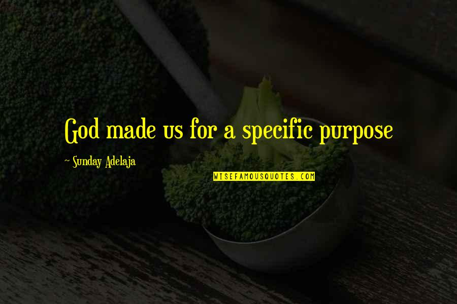 God Made Us Quotes By Sunday Adelaja: God made us for a specific purpose