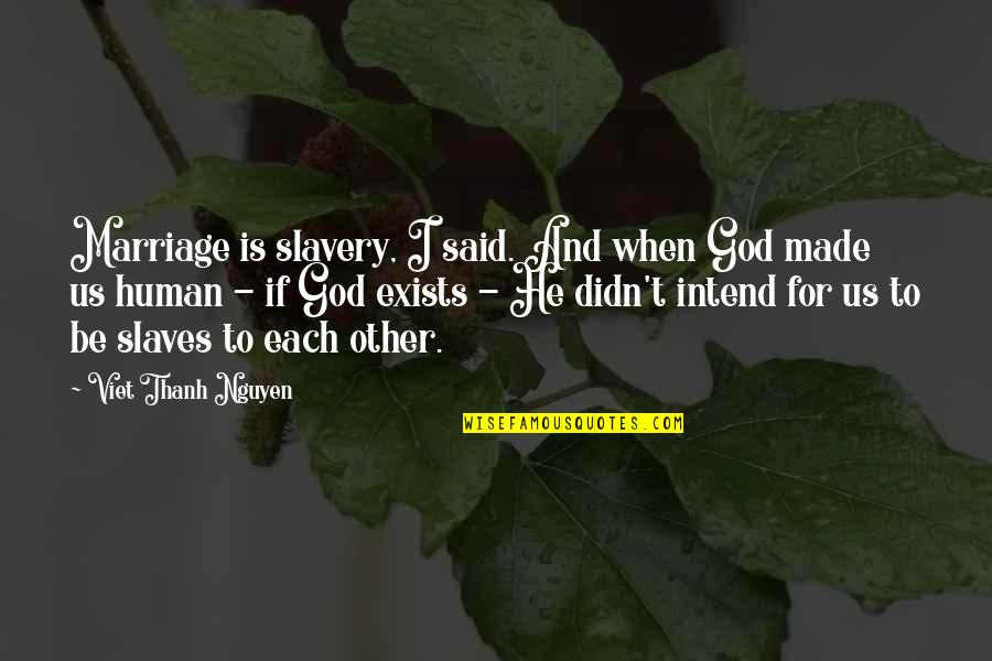 God Made Us Quotes By Viet Thanh Nguyen: Marriage is slavery, I said. And when God