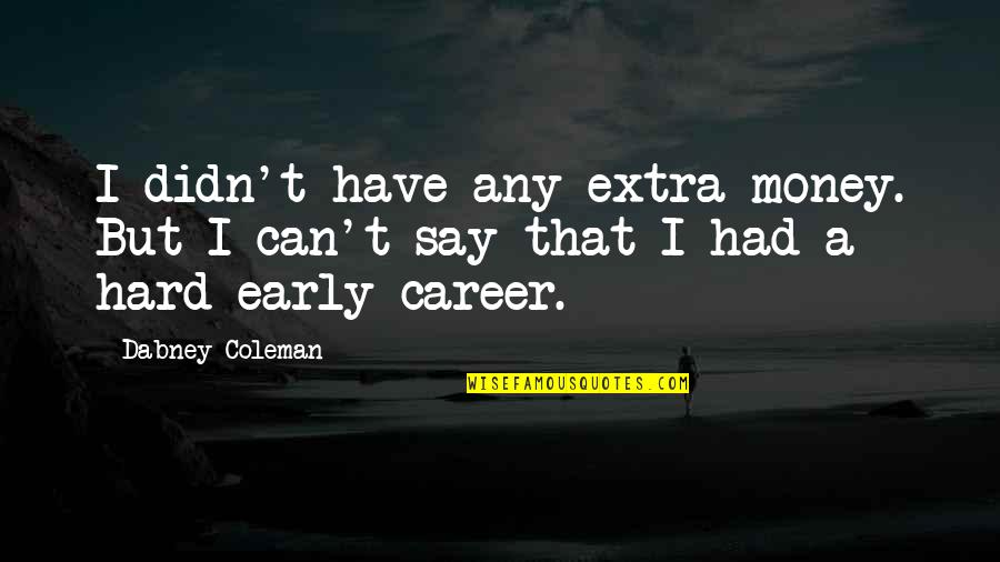 God Making Things Happen For A Reason Quotes By Dabney Coleman: I didn't have any extra money. But I