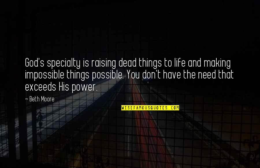 God Making Things Possible Quotes By Beth Moore: God's specialty is raising dead things to life