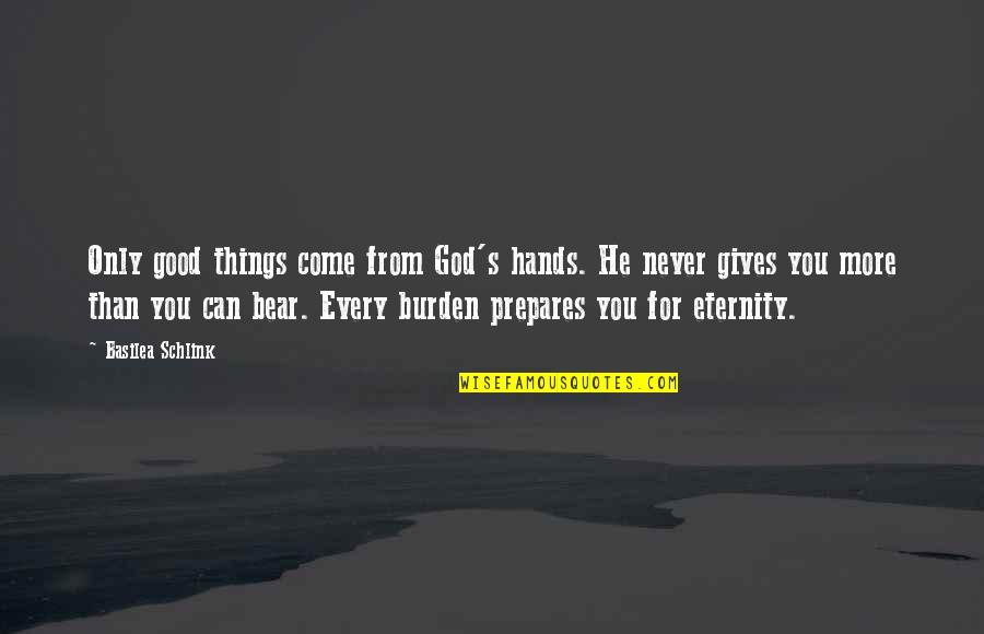 God Never Giving Up On You Quotes By Basilea Schlink: Only good things come from God's hands. He