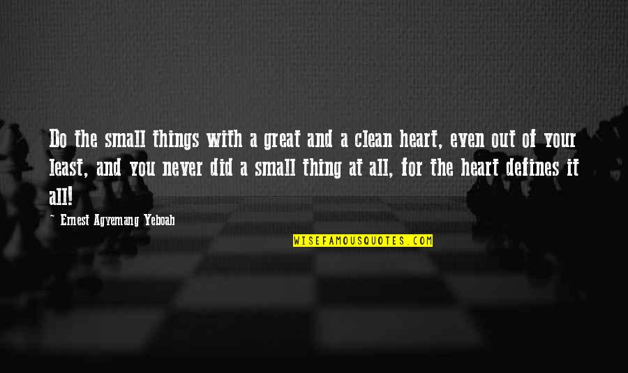 God Never Giving Up On You Quotes By Ernest Agyemang Yeboah: Do the small things with a great and