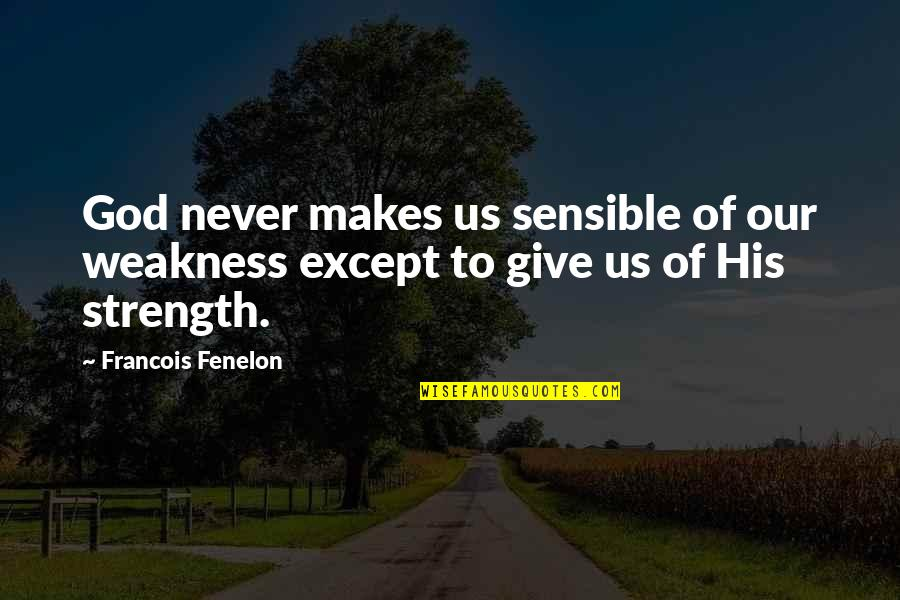 God Never Giving Up On You Quotes By Francois Fenelon: God never makes us sensible of our weakness